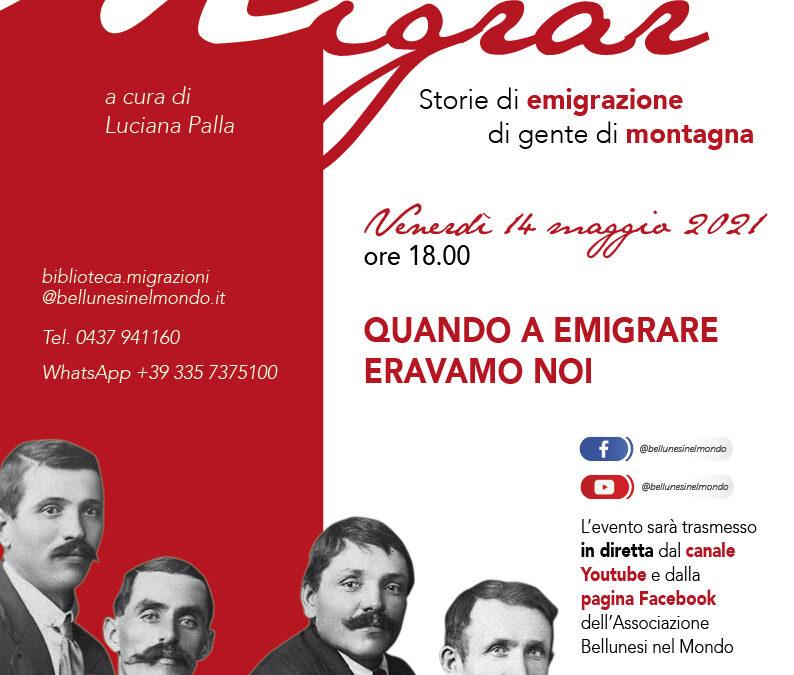 Migrar. Storie di emigrazione di gente di montagna. Venerdì 14 maggio ultimo appuntamento on line con Luciana Palla